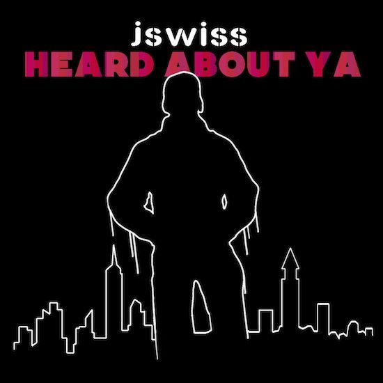 jswiss heard about ya