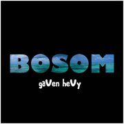 gaven hevy, bosom
