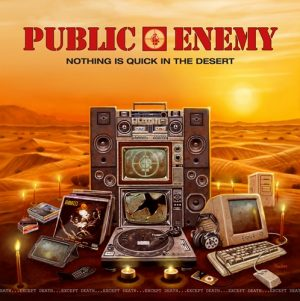 Public Enemy nothings quick in the desert