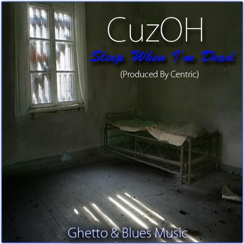 cuzoh sleep when I'm dead