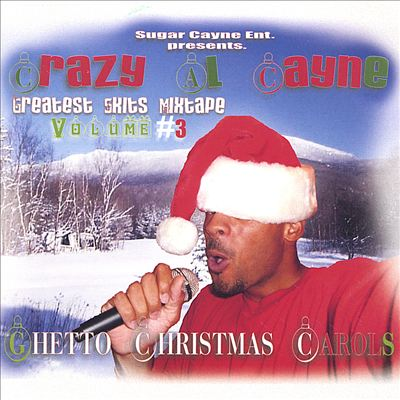 ghetto christmas carols, crazy al cayne