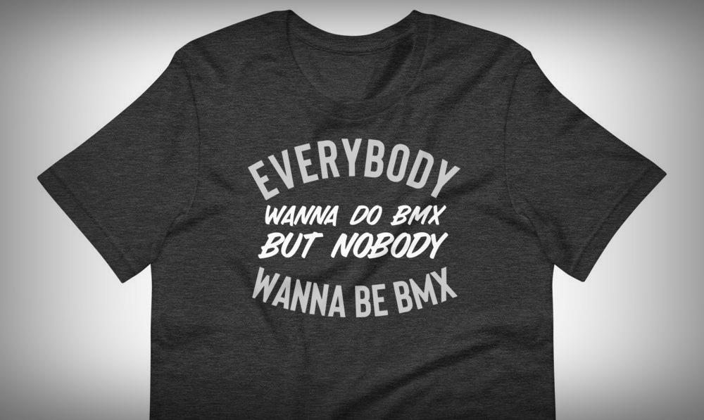 everybody wanna do bmx